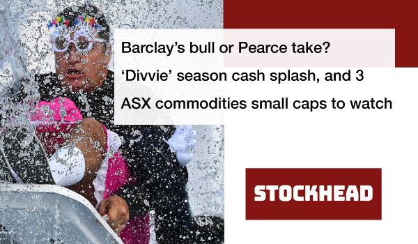 Barclay's bull or Pearce take? 'Divvie' season cash splash, and 3 ASX commodities small caps to watch