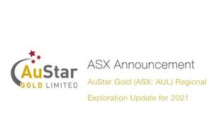 ASX-Announcement-AuStar-Gold-(ASX--AUL)-Regional-Exploration-Update-for-2021