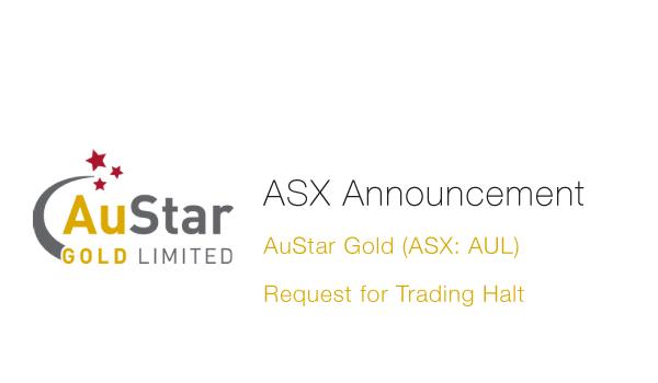 AuStar Gold Limited (ASX: AUL)- Trading Halt