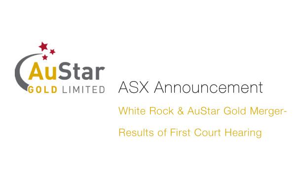 AuStar Gold (ASX: AUL) & WhiteRock (ASX: WRM) Merger- Results of First Court Hearing