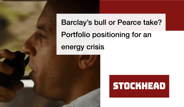 Barclay's bull or Pearce take? Portfolio positioning for an energy crisis