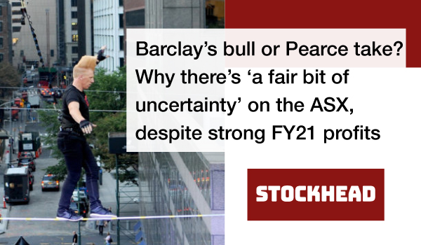Barclay's-bull-or-Pearce-take--Why-there's-'a-fair-bit-of-uncertainty'-on-the-ASX,-despite-strong-FY21-profits