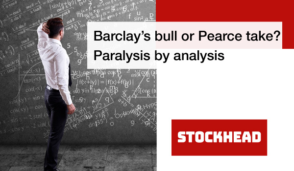 Barclay's bull or Pearce take? Paralysis by analysis