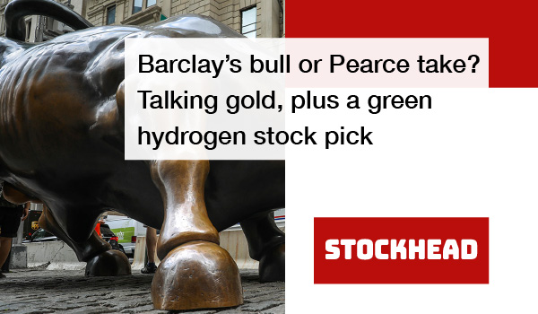 Barclay's bull or Pearce take? Talking gold, plus a green hydrogen stock pick